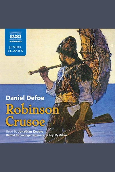 Robinson Crusoe - Retold for Younger Listeners by Roy McMillan