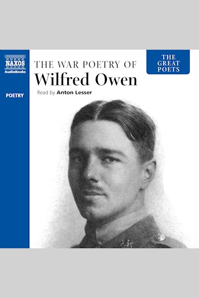 The Great Poets: Wilfred Owen: The War Poetry of Wilfred Owen