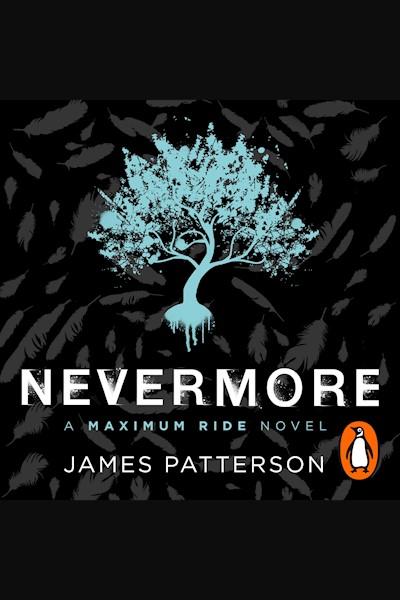 Maximum Ride: Nevermore: The Final Maximum Ride Thriller