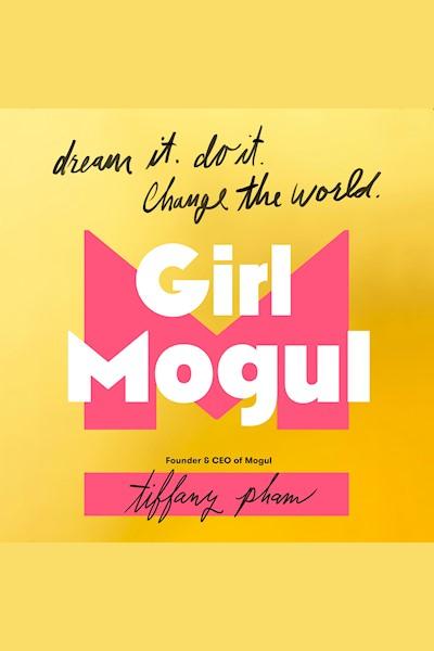 Girl Mogul: Dream It. Do it. Change the World