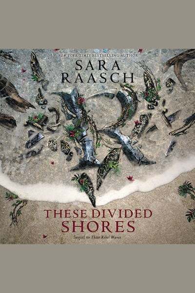 These Divided Shores: These Rebel Waves, Book 2