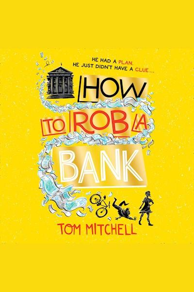 How to Rob a Bank: He had a plan. He just didn't have a clue.