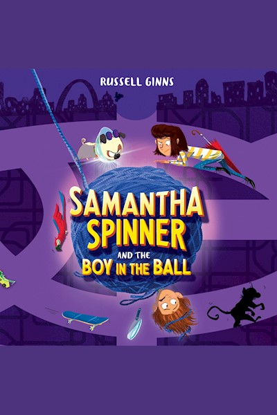 Samantha Spinner and the Boy in the Ball: Samantha Spinner, Book 3