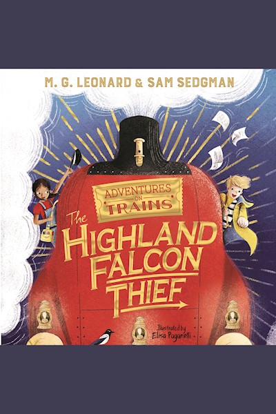 The Highland Falcon Thief: Adventures on Trains, Book 1