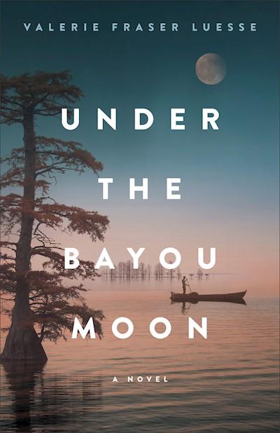 Under the Bayou Moon: A Novel